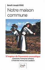 Notre maison commune - S'inspirer de l'économie monastique