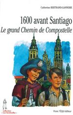 1600 avant Santiago, le grand chemin de Compostelle