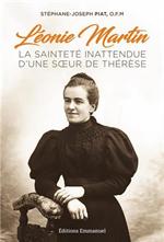 Léonie Martin - La sainteté inattendue d'une soeur de Thérèse