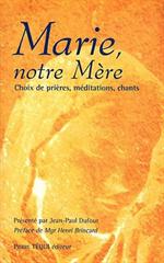 Marie, notre Mère. Choix de prières, méditations, chants