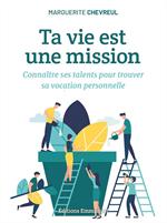 Ta vie est une mission - Connaître ses talents pour trouver sa vocation