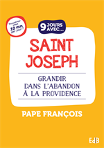 9 jours avec... Saint Joseph Grandir dans l'abandon à la Providence