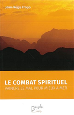 Le combat spirituel - Vaincre la mal pour mieux aimer