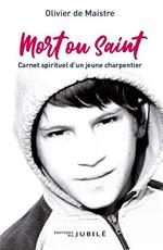 Mort ou saint - Carnet spirituel d'un jeune charpentier