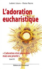 """L'adoration eucharistique, """"Ce n'est pas un luxe, mais une priorité"""""""