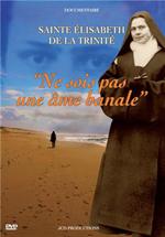 """DVD Sainte Elisabeth de la Trinité, """"Ne sois pas une âme banale !"""""""