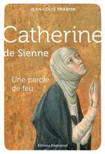 Catherine de Sienne - Une parole de feu