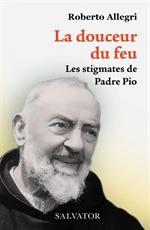 La douceur du feu, les stigmates de Padre Pio