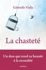 La chasteté - Un don qui rend sa beauté à la sexualité
