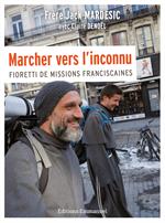 Marcher vers l'inconnu - Fioretti des missions franciscaines