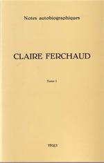 Claire Ferchaud Tome 1 - Notes autobiographiques