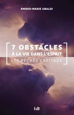 7 obstacles à la vie dans l'Esprit - Les péchés capitaux