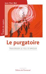 Le Purgatoire - Traverser le feu d'amour