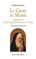 La Croix de Marie - Méditation sur les sept Douleurs de la Vierge