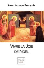 Vivre la joie de Noël avec le Pape François - 30 jours pour changer nos coeurs