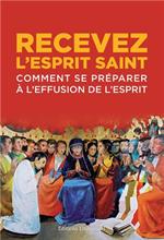 Recevez l'Esprit Saint - Comment se préparer à l'Effusion de l'Esprit