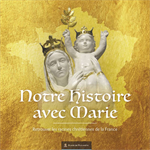 Notre histoire avec Marie - Retrouver les racines chrétiennes de la France