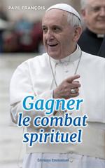 Gagner le combat spirituel (Pape François)