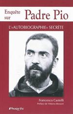 Enquête sur Padre Pio - L'autobiagraphie secrète *