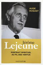 Jérôme Lejeune, portrait spirituel au fil des vertus