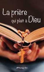 La prière qui plaît à Dieu - Selon les paroles de Jésus et Marie
