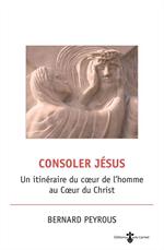 Consoler jésus, un itinéraire du cœur de l'homme au Cœur du Christ