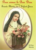 Pour aimer le Bon Dieu comme Sainte Thérèse de l'Enfant-Jésus*