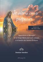 Je viens vous préparer - Apparitions et Messages de la Vierge Marie pour ...